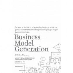Business Model Generation: Det her er en håndbog for nytænkere, banebrydere og rebeller, der vil trodse forældede forretningsmodeller og designe morgendagens virksomheder …