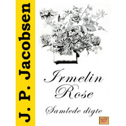 Irmelin Rose: J. P. Jacobsens samlede digte