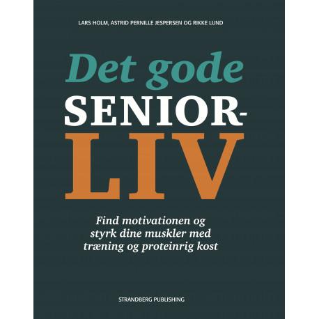 Det gode seniorliv: FInd motivationen og styrk dine muskler med træning og proteinrig kost