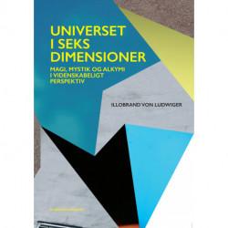 Universet i seks dimensioner: Magi, mystik og alkymi i videnskabeligt perspektiv