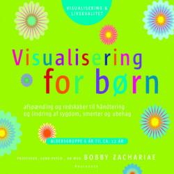 Visualisering for børn: Afspænding og redskaber til håndtering og lindring af sygdom, smerter og ubehag