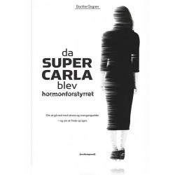 DA SUPER CARLA BLEV HORMONFORSTYRRET: Om at gå ned med stress og overgangsalder - og om at finde op igen.