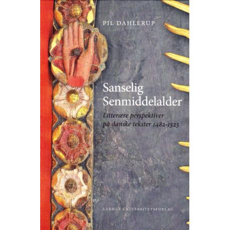 Sanselig senmiddelalder: Litterære perspektiver på danske tekster 1482-1523