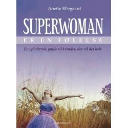 Superwoman er en følelse: En opløftende guide til kvinder, der vil det hele