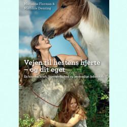 Vejen til hestens hjerte - og dit eget: En bog om kraft, ligeværdighed og personligt lederskab
