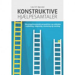 Konstruktive hjælpesamtaler: Mestringsfremmende perspektiver og redskaber i vejledning, rådgivning, mentoring og coaching