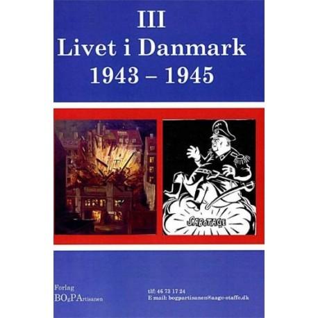 """Livet i Danmark - 1943-1945: udgangspunkt Modstandsmanden """"Lille Johns"""" erfaringer og holdninger (Bind 3)"""