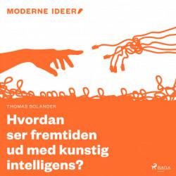 Moderne Idéer: Hvordan ser fremtiden ud med kunstig intelligens?