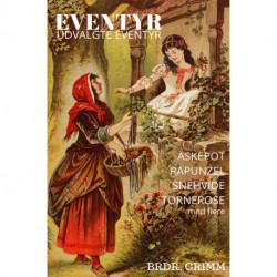 Eventyr: Udvalgte eventyr af Brdr. Grimm