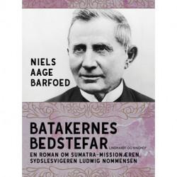 Batakernes bedstefar – En roman om Sumatra-missionæren, sydslesvigeren Ludwig Nommensen