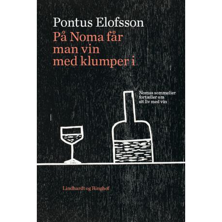 På noma får man vin med klumper i. Nomas sommelier fortæller om sit liv med vin
