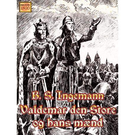 Valdemar den Store og hans mænd: - et episk digt