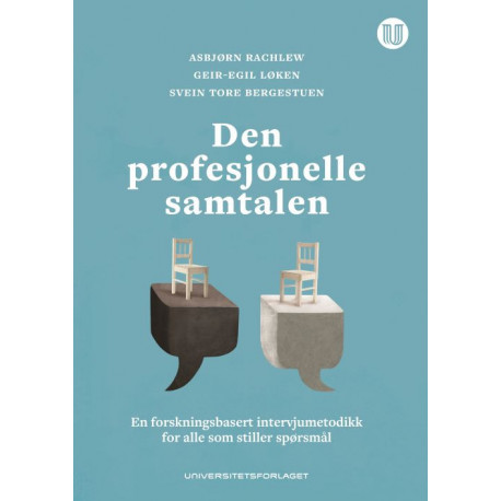 Den profesjonelle samtalen : en forskningsbasert intervjumetodikk for alle som stiller spørsmål