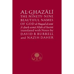 Al-Ghazali on the Ninety-nine Beautiful Names of God: Al-Maqsad al-Asna fi Sharh Asma' Allah al-Husna