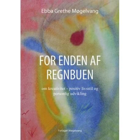 For enden af regnbuen: om kreativitet, positiv livsstil og personlig udvikling