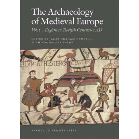 The archaeology of medieval Europe - Eighth to twelfth centuries AD (Vol. 1)