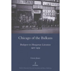 Chicago of the Balkans: Budapest in Hungarian Literature 1900-1939