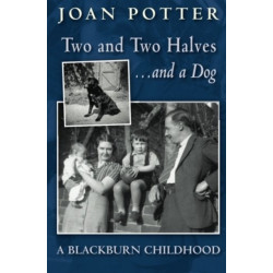 A Blackburn Childhood 1940-58: Two and Two Halves - and a Dog