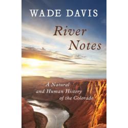 River Notes: A Natural and Human History of the Colorado
