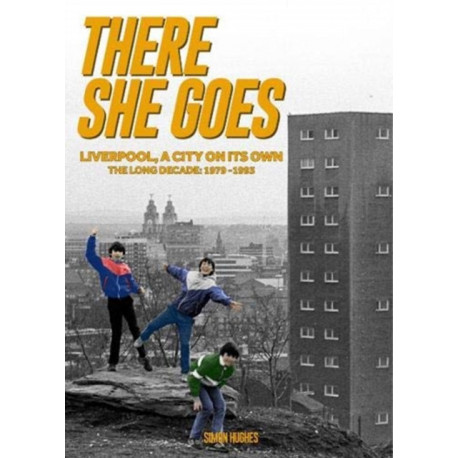There She Goes: Liverpool, A City on Its Own. The Long Decade: 1979-1993