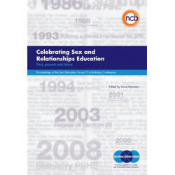 Celebrating Sex and Relationships Education: Past, Present and Future - Proceedings of the Sex Education Forum 21st Birthday Conference