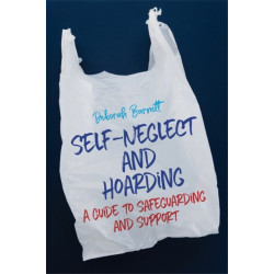 Self-Neglect and Hoarding: A Guide to Safeguarding and Support