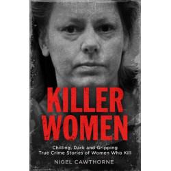 Killer Women: Chilling, Dark and Gripping True Crime Stories of Women Who Kill