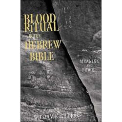 Blood Ritual in the Hebrew Bible: Meaning and Power