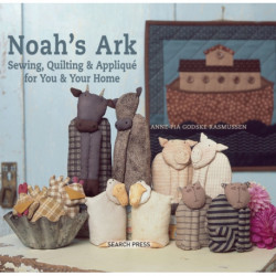 Noah's Ark: Sewing, Quilting & Applique for You & Your Home