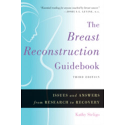 The Breast Reconstruction Guidebook: Issues and Answers from Research to Recovery