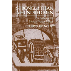 Stronger than a Hundred Men: A History of the Vertical Water Wheel