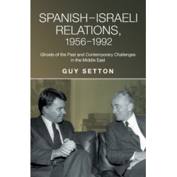SpanishIsraeli Relations, 19561992: Ghosts of the Past & Contemporary Challenges in the Middle East