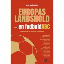 Europas landshold: en fodbold-ABC – højdepunkter fra den europæiske fodboldhistorie