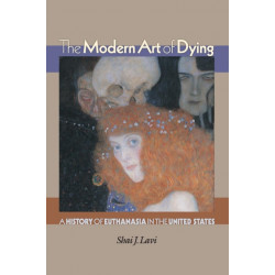 The Modern Art of Dying: A History of Euthanasia in the United States