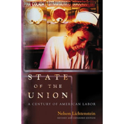 State of the Union: A Century of American Labor - Revised and Expanded Edition