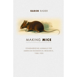 Making Mice: Standardizing Animals for American Biomedical Research, 1900-1955