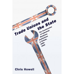 Trade Unions and the State: The Construction of Industrial Relations Institutions in Britain, 1890-2000