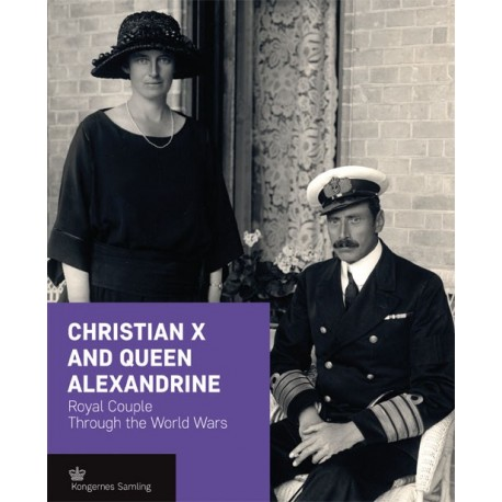 Christian X and Queen Alexandrine: royal couple through the world wars