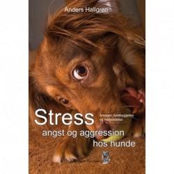 Stress angst og aggression hos hunde: Årsager, forebyggelse og helbredelse