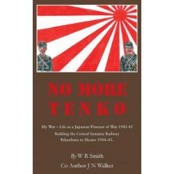 No More Tenko: My War - Life as a Japanese POW 1942 - 45