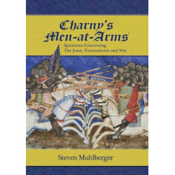 Charny's Men-at-Arms: Questions Concerning the Joust, Tournament and War
