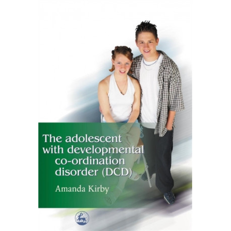 The Adolescent with Developmental Co-ordination Disorder (DCD)