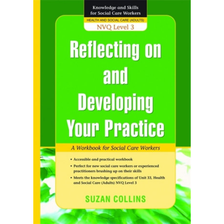 Reflecting On and Developing Your Practice: A Workbook for Social Care Workers