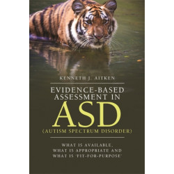 Evidence-Based Assessment in ASD (Autism Spectrum Disorder): What is Available, What is Appropriate and What is 'Fit-for-Purpose'