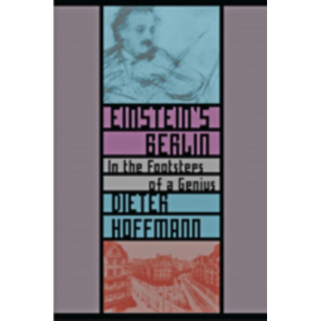 Einstein's Berlin: In the Footsteps of a Genius