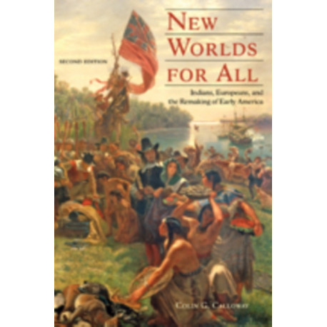 New Worlds for All: Indians, Europeans, and the Remaking of Early America