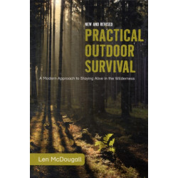 Practical Outdoor Survival: A Modern Approach to Staying Alive in the Wilderness