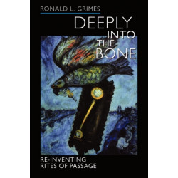Deeply into the Bone: Re-Inventing Rites of Passage