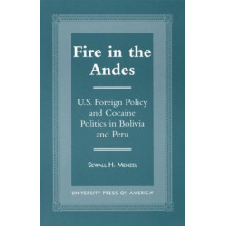 Fire in the Andes: U.S. Foreign Policy and Cocaine Politics in Bolivia and Peru
