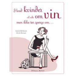 Hvad kvinder vil vide om vin, men ikke tør spørge om